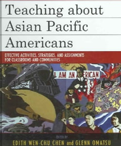 Teaching About Asian Pacific Americans: Effectiveness Activities, Strategies, And Assignments for Classrooms And ... (Hardcover)