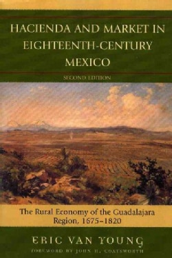 Hacienda And Market in Eighteenth-Century Mexico: The Rural Economy of the Guadalajara Region, 1675-1820 (Paperback)