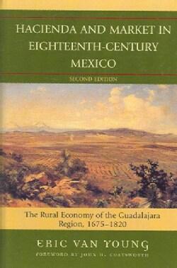 Hacienda And Market in Eighteenth-century Mexico: The Rural Economy of the Guadalajara Region, 1675-1820 (Hardcover)