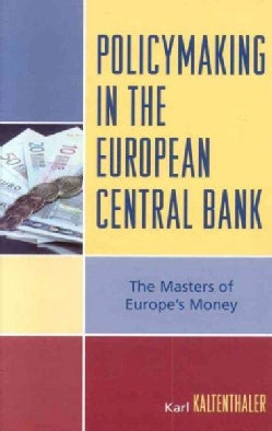 Policy-making in the European Central Bank: The Masters of Europe's Money (Hardcover)
