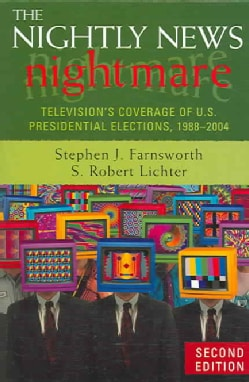 The Nightly News Nightmare: Television's Converage of U.s. Presidential Elections, 1988-2004 (Paperback)