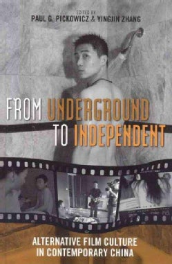 From Underground to Independent: Alternative Film Culture in Contemporary China (Hardcover)