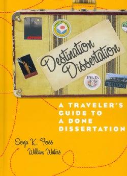 Destination Dissertation: A Traveler's Guide to a Done Dissertation (Hardcover)