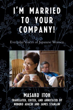 I'm Married to the Company!: Everyday Voices of Japanese Women (Hardcover)
