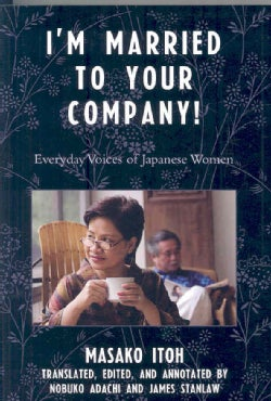 I'm Married to Your Company!: Everyday Voices of Japanese Women (Paperback)