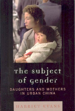 The Subject of Gender: Daughters and Mothers in Urban China (Paperback)