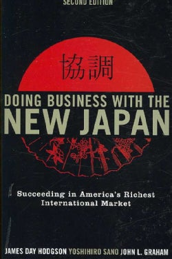 Doing Business with the New Japan: Succeeding in America's Richest International Market (Paperback)
