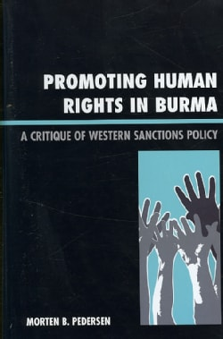 Promoting Human Rights in Burma: A Critique of Western Sanctions Policy (Hardcover)