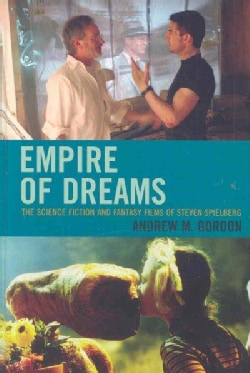 Empire of Dreams: The Science Fiction and Fantasy Films of Steven Spielberg (Hardcover)