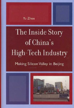 The Inside Story Of China's High-Tech Industry: Making Silicon Valley in Beijing (Hardcover)