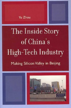 The Inside Story Of China's High-Tech Industry: Making Silicon Valley in Beijing (Paperback)