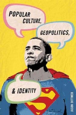 Popular Culture, Geopolitics, and Identity (Paperback)