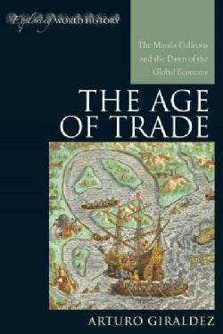 The Age of Trade: The Manila Galleons and the Dawn of the Global Economy (Hardcover)