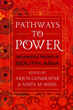 Pathways to Power: The Domestic Politics of South Asia (Paperback)
