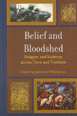 Belief and Bloodshed: Religion and Violence Across Time and Tradition (Hardcover)