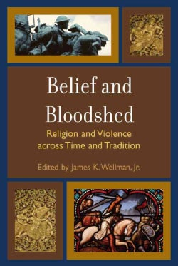 Belief and Bloodshed: Religion and Violence Across Time and Tradition (Paperback)