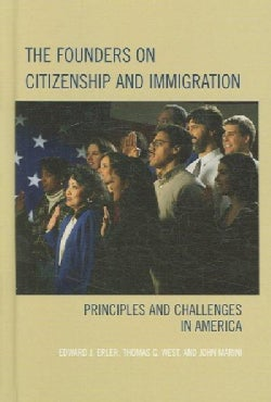 The Founders on Citizenship and Immigration: Principles and Challenges in America (Hardcover)