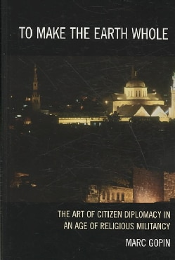 To Make the Earth Whole: The Art of Citizen Diplomacy in an Age of Religious Militancy (Hardcover)