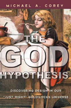 "God Hypothesis: Discovering Design in Our ""Just Right' Goldilocks Universe (Paperback)"