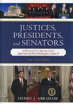 Justices, Presidents, and Senators: A History of the U.S. Supreme Court Appointments from Washington to Bush II (Hardcover)