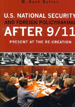 U.S. National Security and Foreign Policymaking After 9/11: Present at the Re-creation (Paperback)