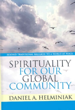 Spirituality For Our Global Community: Beyond Traditional Religion to a World at Peace (Hardcover)