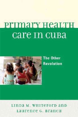 Primary Health Care in Cuba: The Other Revolution (Hardcover)