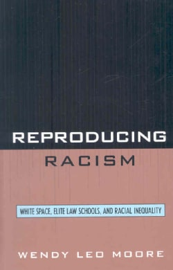 Reproducing Racism: White Space, Elite Law Schools, and Racial Inequality (Hardcover)