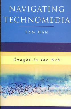 Navigating Technomedia: Caught in the Web (Paperback)