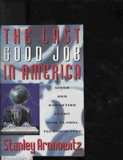 Last Good Job In America: Work and Education in the New Global Technoculture (Paperback)