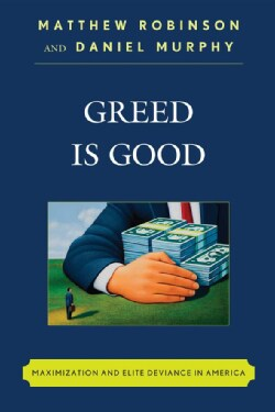 Greed Is Good: Maximization and Elite Deviance in America (Paperback)