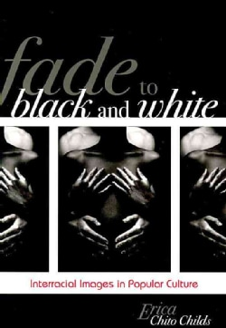 Fade to Black and White: Interracial Images in Popular Culture (Paperback)