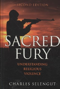 Sacred Fury: Understanding Religious Violence (Hardcover)
