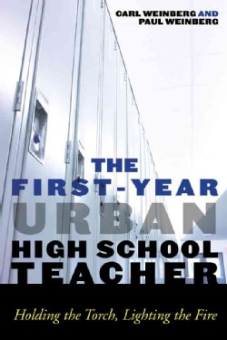 The First-Year Urban High School Teacher: Holding the Torch, Lighting the Fire (Paperback)