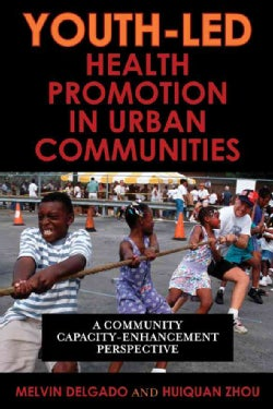 Youth-Led Health Promotion in Urban Communities: A Community Capacity-Enhancement Perspective (Paperback)