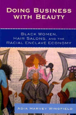 Doing Business With Beauty: Black Women, Hair Salons, and the Racial Enclave Economy (Paperback)