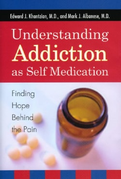 Understanding Addiction as Self Medication: Finding Hope Behind the Pain (Hardcover)