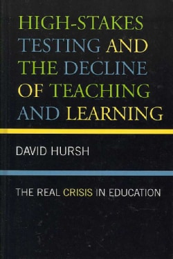 High-Stakes Testing and the Decline of Teaching and Learning: The Real Crisis in Education (Hardcover)