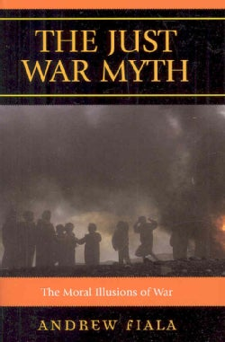 The Just War Myth: The Moral Illusions of War (Paperback)