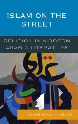 Islam in the Street: Religion in Modern Arabic Literature (Hardcover)