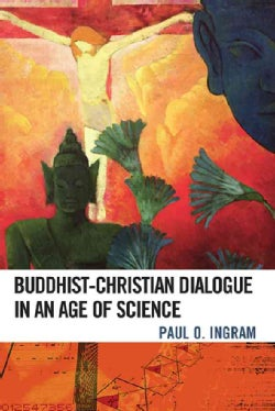 Buddhist-Christian Dialogue in an Age of Science (Paperback)