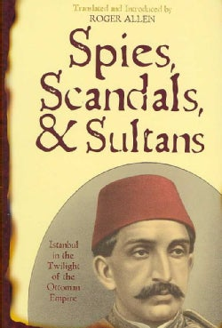 Spies, Scandals, and Sultans: Istanbul in the Twilight of the Ottoman Empire (Hardcover)