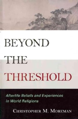 Beyond the Threshold: Afterlife Beliefs and Experiences in World Religions (Paperback)