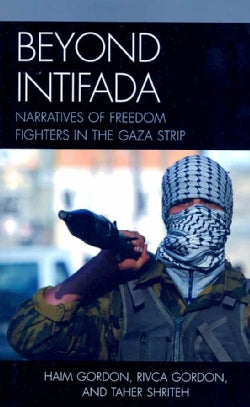 Beyond Intifada: Narrative of Freedom Fighter in the Gaza Strip (Paperback)