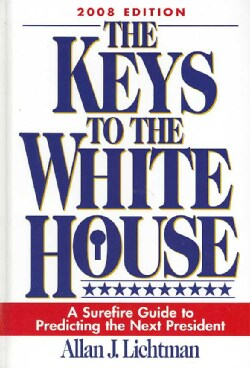 The Keys to the White House 2008: A Surefire Guide to Predicting the Next President (Hardcover)