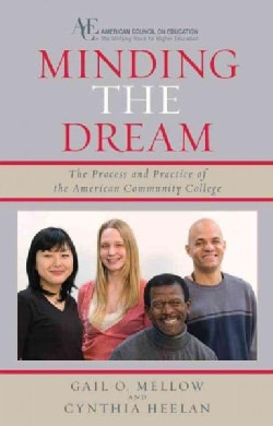 Minding the Dream: The Process and Practice of the American Community College (Hardcover)
