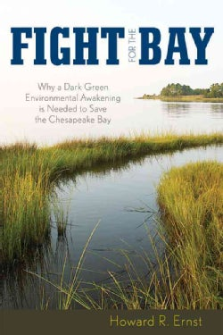 Fight for the Bay: Why a Dark Green Environmental Awakening Is Needed to Save the Chesapeake Bay (Hardcover)