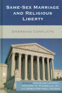 Same-Sex Marriage and Religious Liberty: Emerging Conflicts (Hardcover)