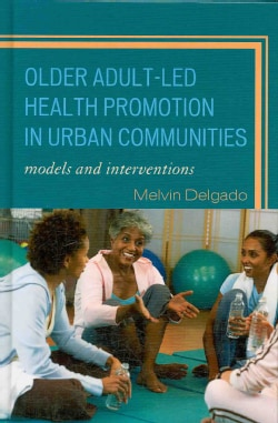 Older Adult-Led Health Promotion in Urban Communities: Models and Interventions (Hardcover)