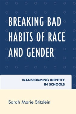 Breaking Bad Habits of Race and Gender: Transforming Identity in Schools (Paperback)